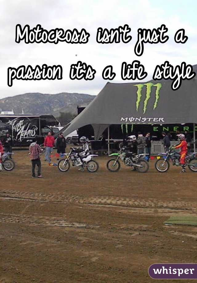 Motocross isn't just a passion it's a life style