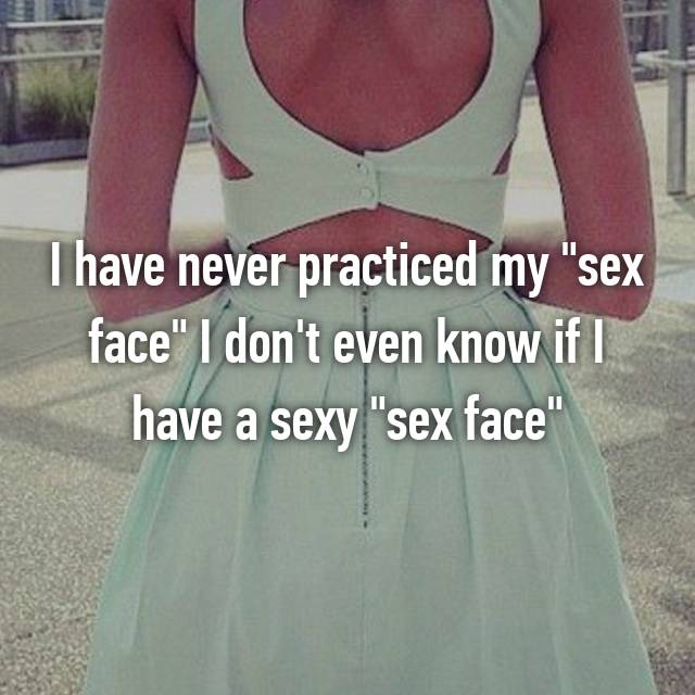 "I have never practiced my ""sex face"" I don't even know if I have a sexy ""sex face"""