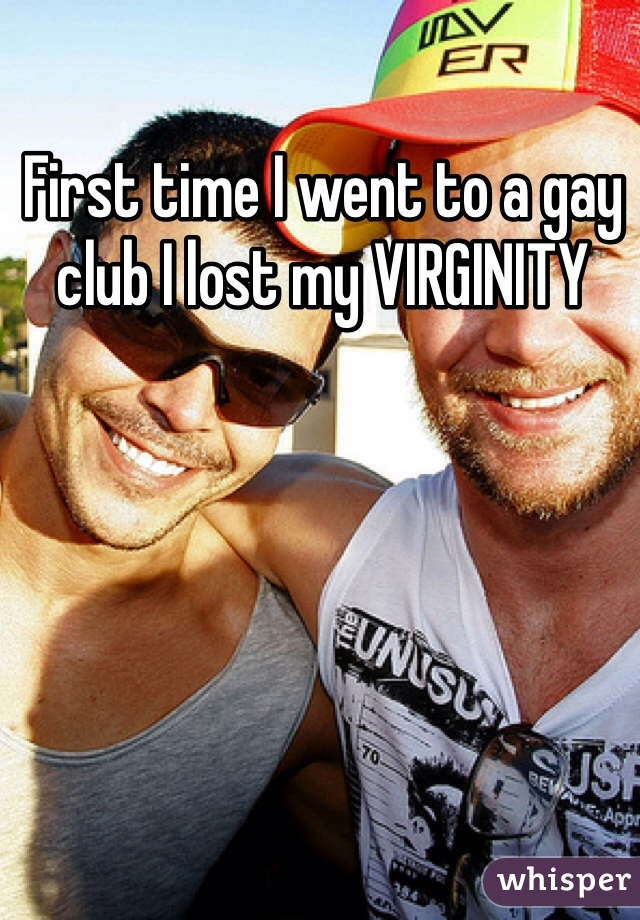 First time I went to a gay club I lost my VIRGINITY