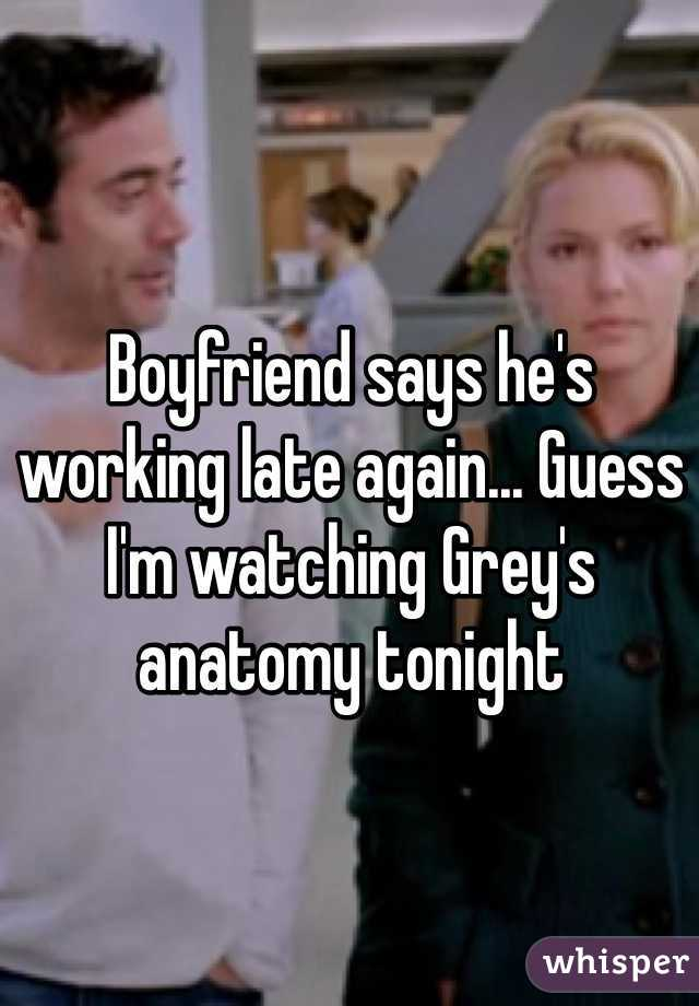 Boyfriend says he\'s working late again... Guess I\'m watching Grey\'s ...