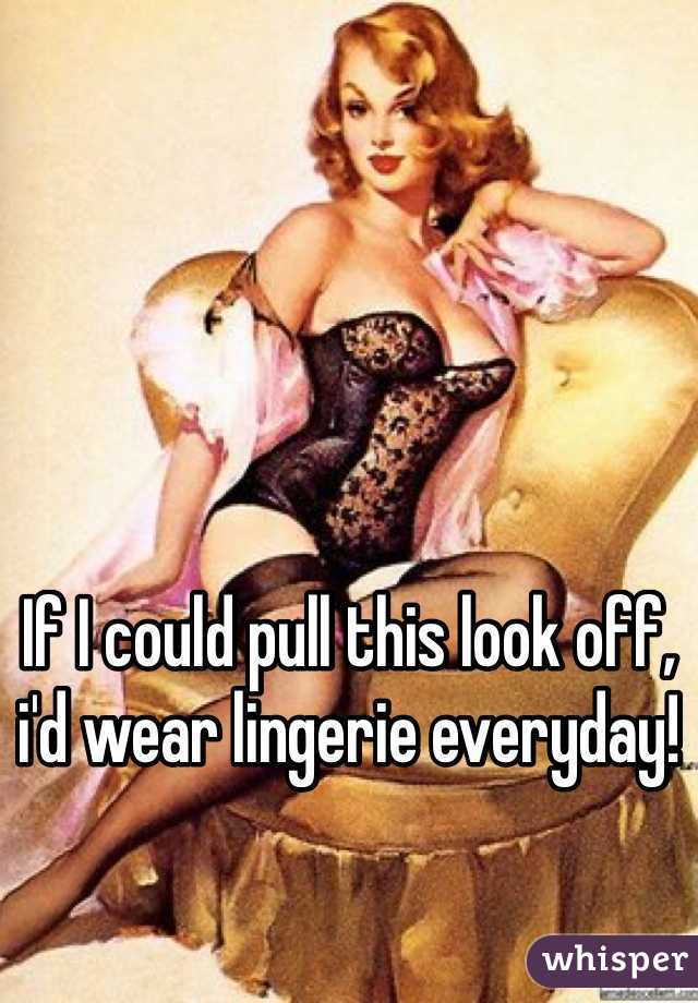 If I could pull this look off, i'd wear lingerie everyday!