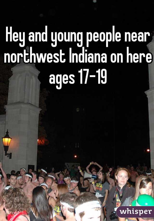 Hey and young people near northwest Indiana on here ages 17-19