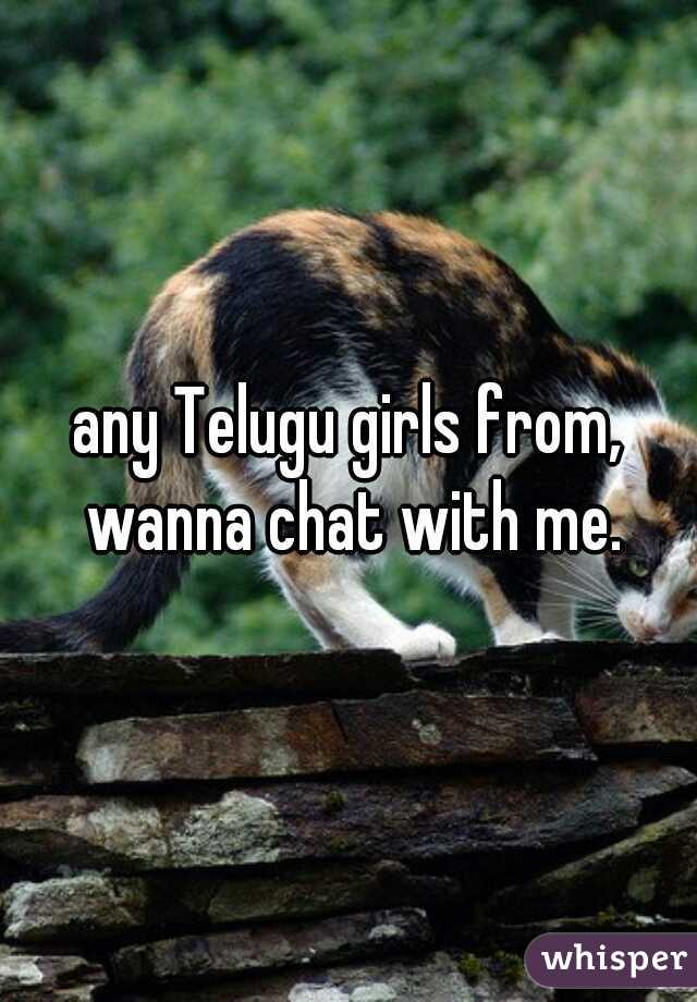 any Telugu girls from, wanna chat with me.