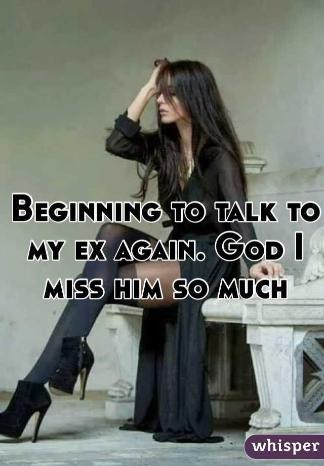 Beginning to talk to my ex again. God I miss him so much
