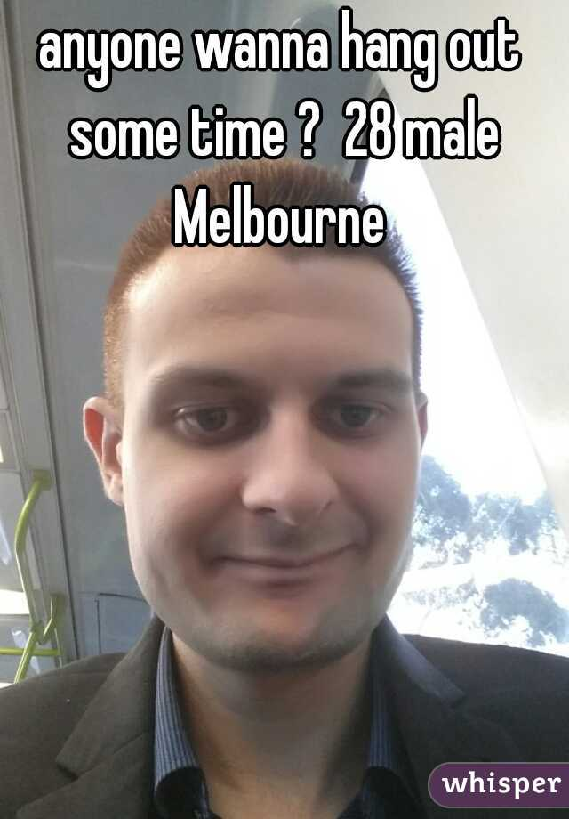 anyone wanna hang out some time ?  28 male Melbourne