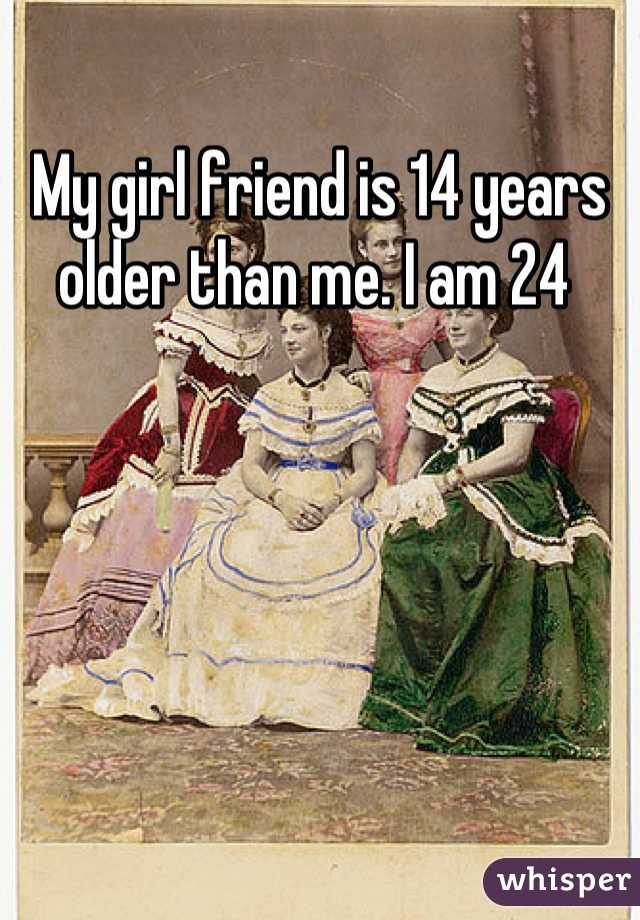My girl friend is 14 years older than me. I am 24