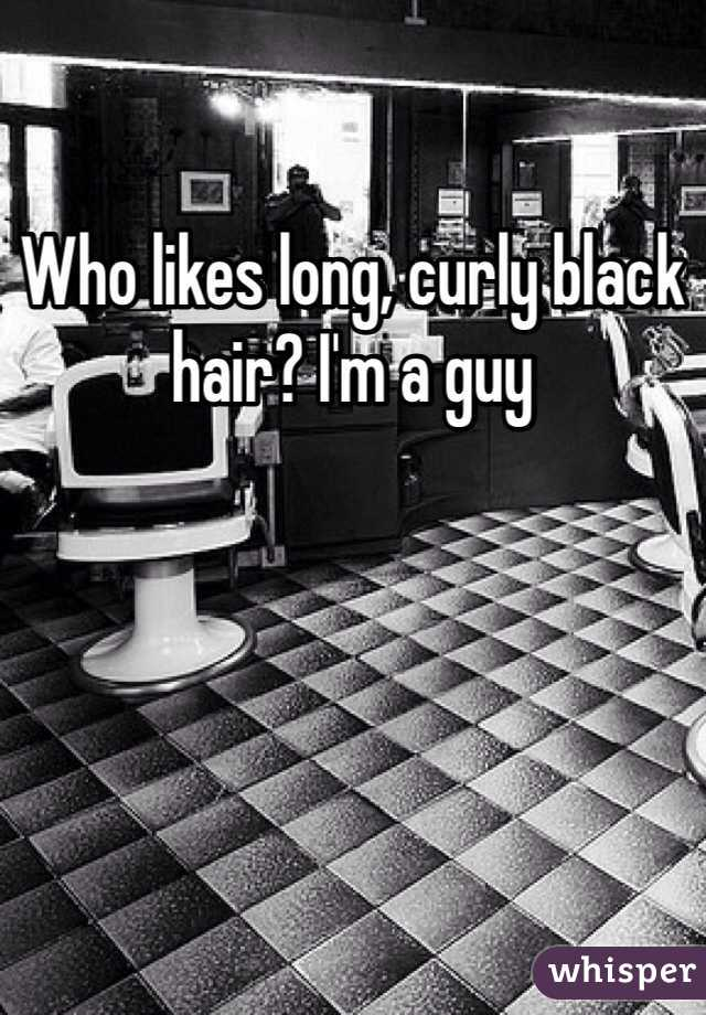 Who likes long, curly black hair? I'm a guy