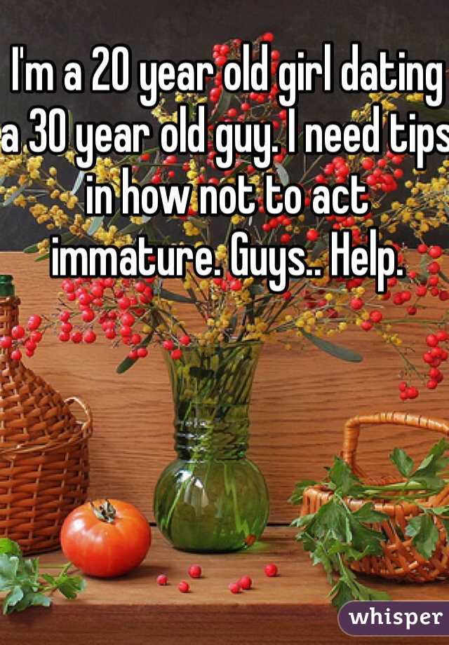 I'm a 20 year old girl dating a 30 year old guy. I need tips in how not to act immature. Guys.. Help.