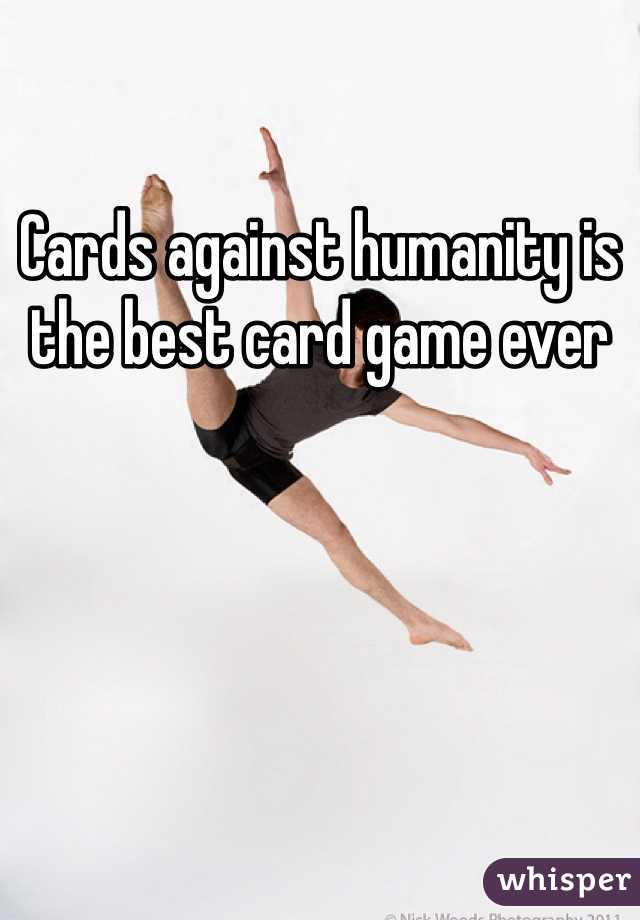 Cards against humanity is the best card game ever