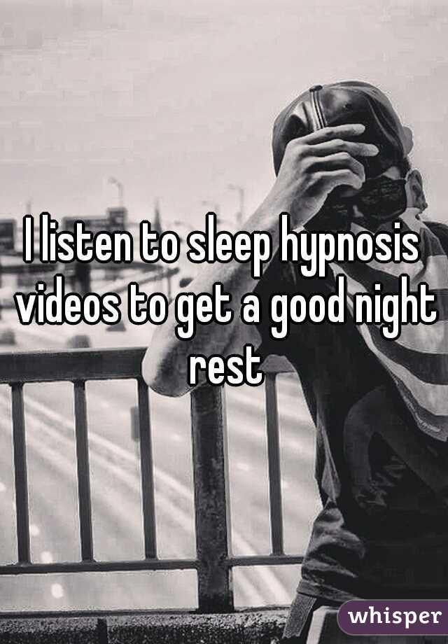 I listen to sleep hypnosis videos to get a good night rest