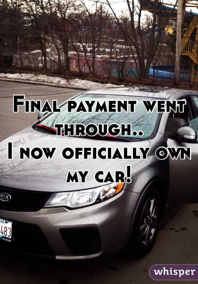 Final payment went through.. I now officially own my car!