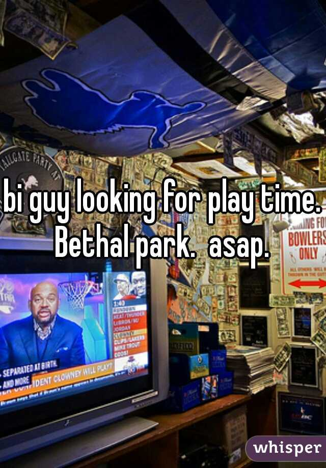 bi guy looking for play time. Bethal park.  asap.