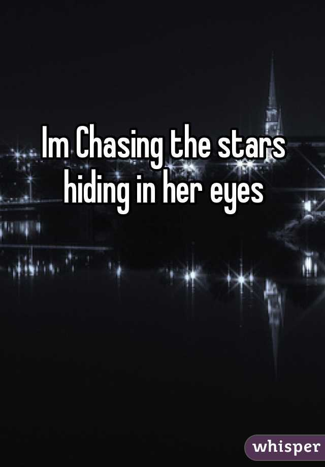 Im Chasing the stars hiding in her eyes