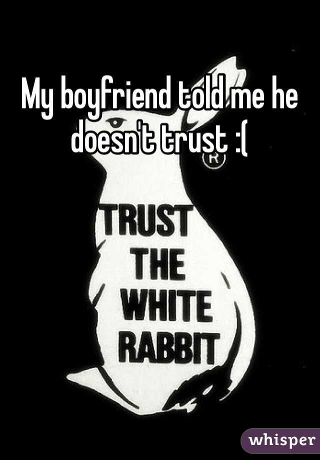 My boyfriend told me he doesn't trust :(