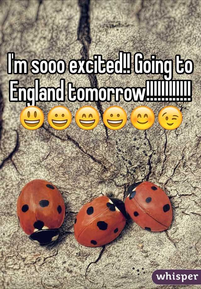 I'm sooo excited!! Going to England tomorrow!!!!!!!!!!!! 😃😀😄😀😊😉