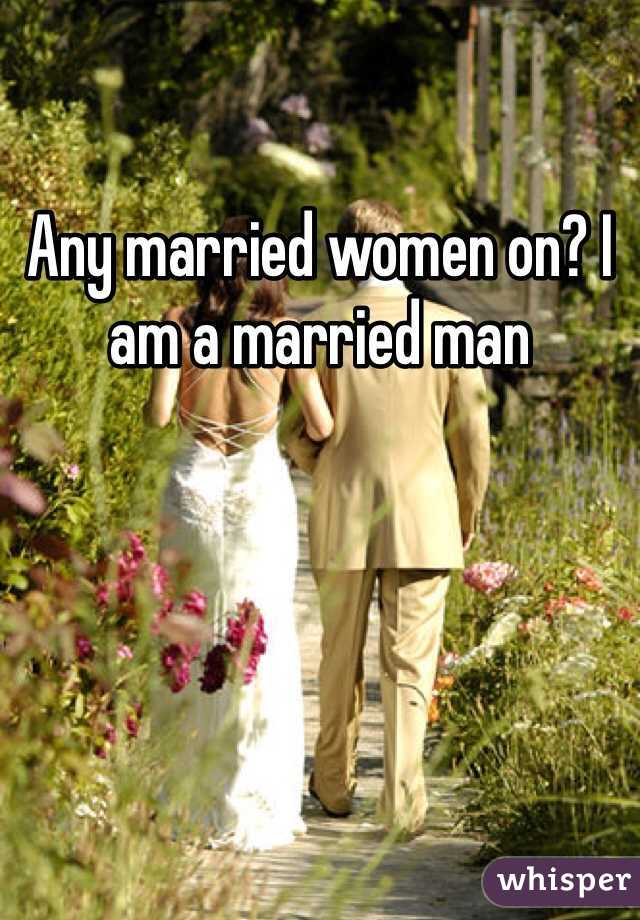 Any married women on? I am a married man