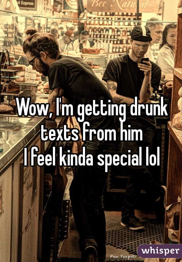 Wow, I'm getting drunk texts from him I feel kinda special lol