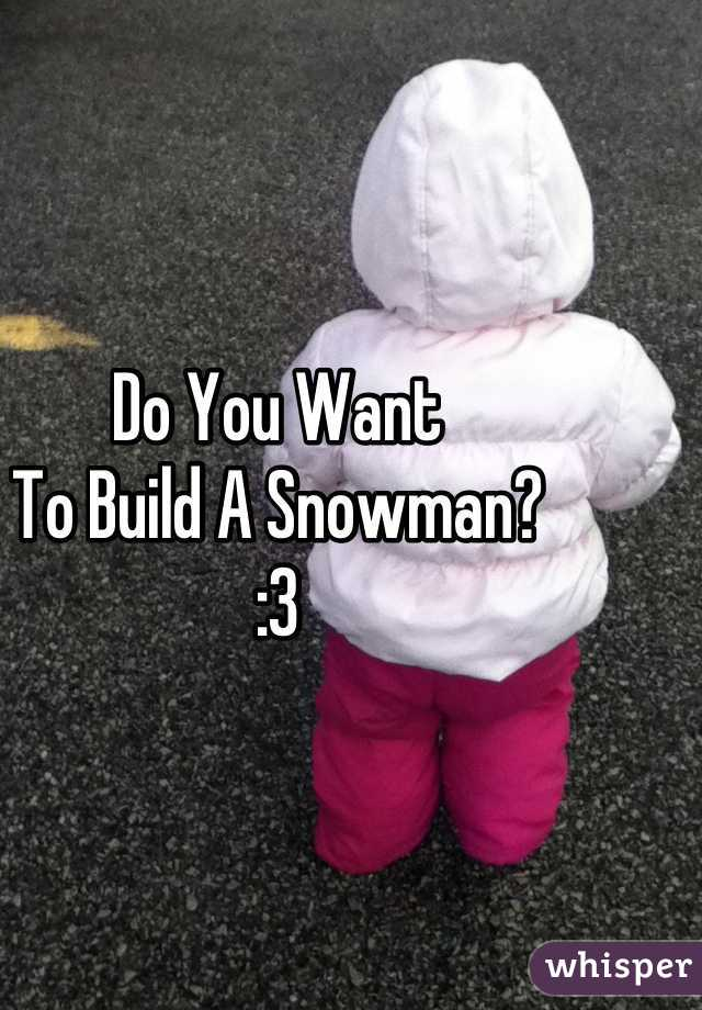Do You Want To Build A Snowman? :3