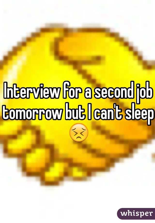 Interview for a second job tomorrow but I can't sleep 😣