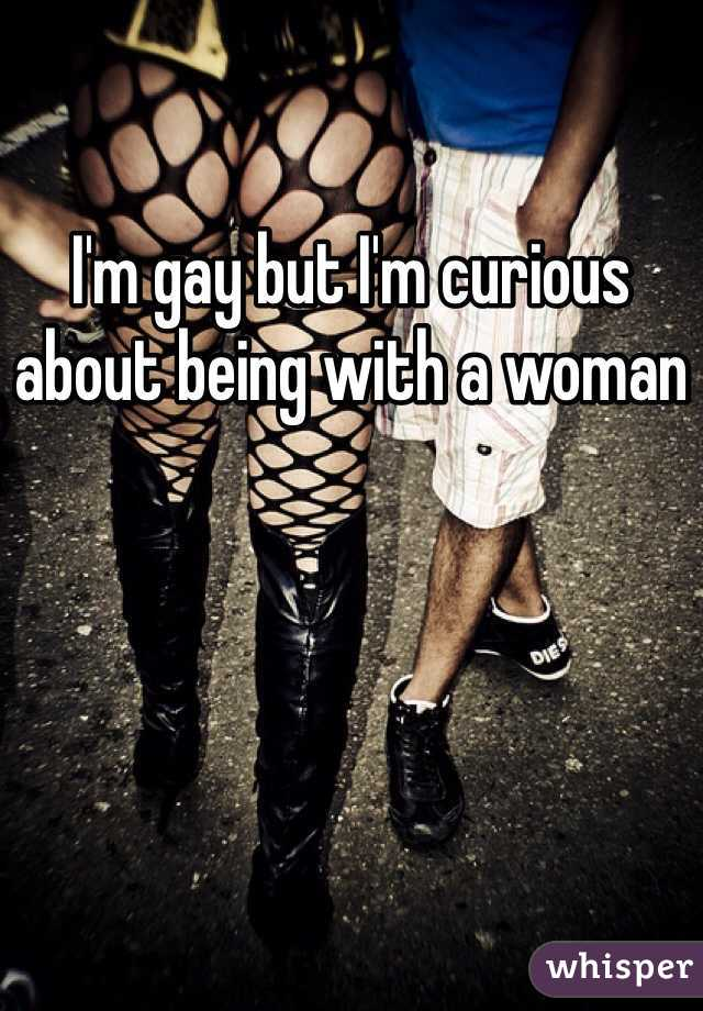 I'm gay but I'm curious about being with a woman