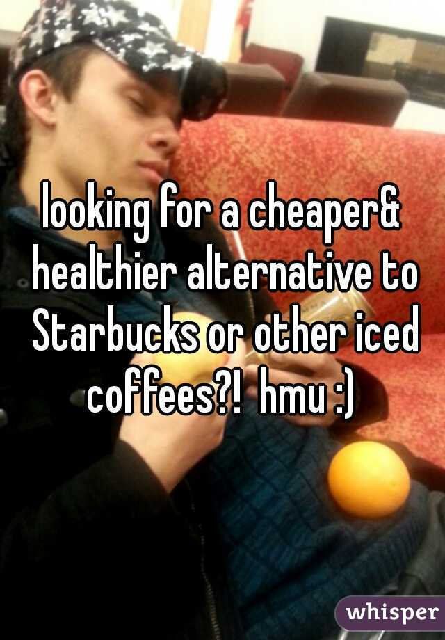 looking for a cheaper& healthier alternative to Starbucks or other iced coffees?!  hmu :)