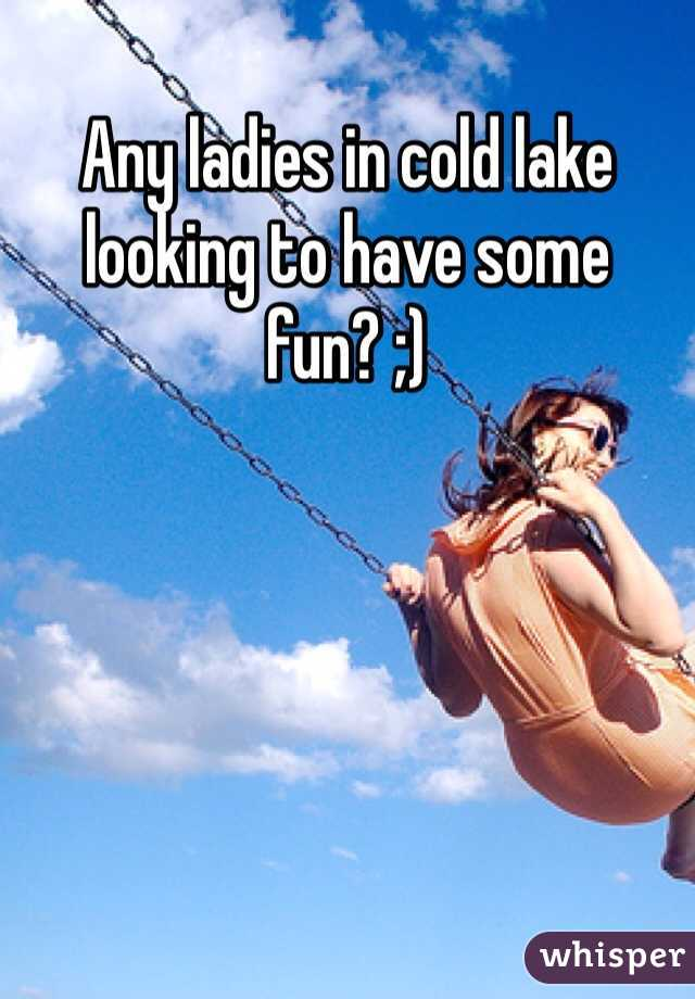 Any ladies in cold lake looking to have some fun? ;)