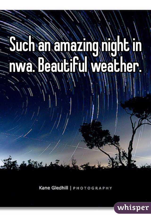 Such an amazing night in nwa. Beautiful weather.