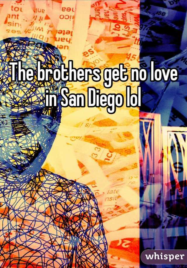 The brothers get no love in San Diego lol