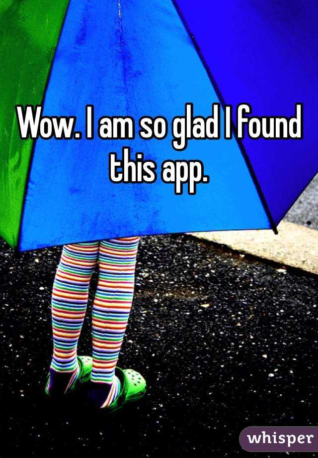 Wow. I am so glad I found this app.