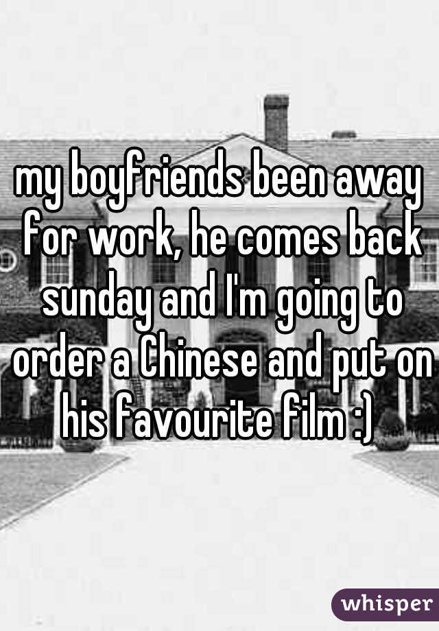 my boyfriends been away for work, he comes back sunday and I'm going to order a Chinese and put on his favourite film :)