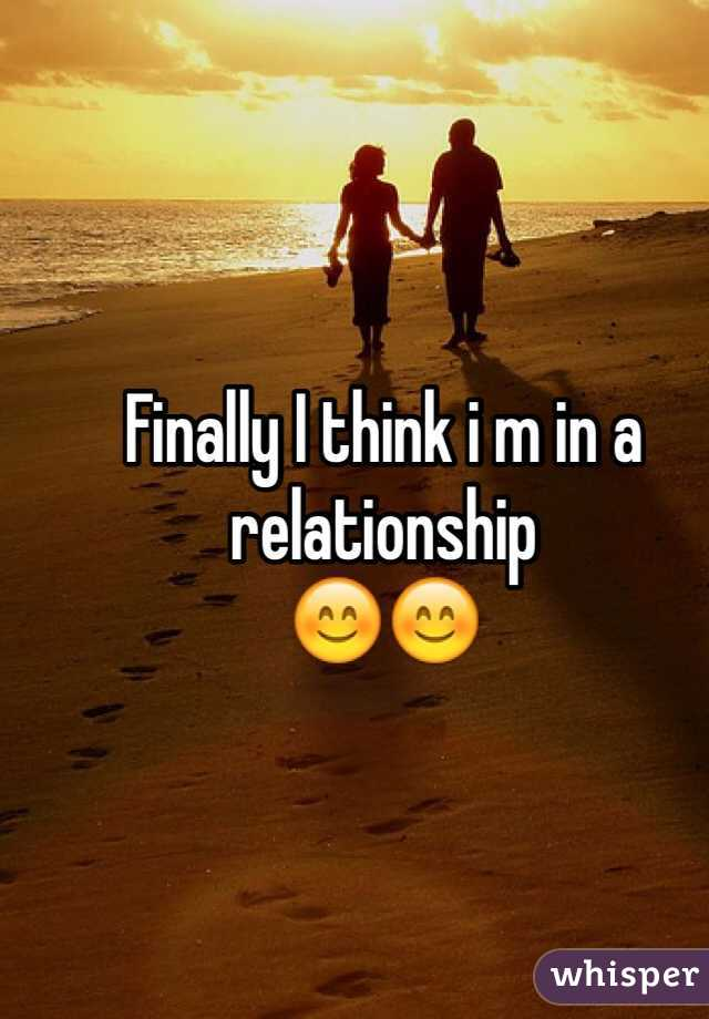 Finally I think i m in a relationship 😊😊