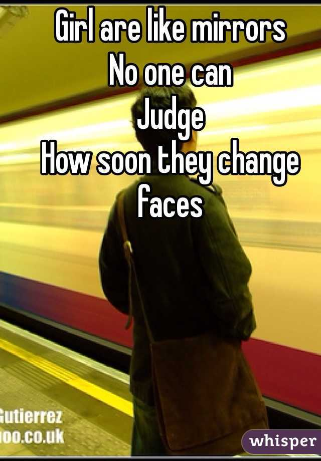 Girl are like mirrors No one can Judge How soon they change faces
