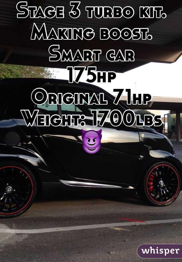 Stage 3 turbo kit. Making boost.   Smart car  175hp  Original 71hp Weight: 1700lbs  😈
