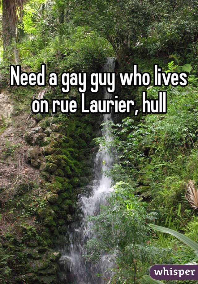 Need a gay guy who lives on rue Laurier, hull
