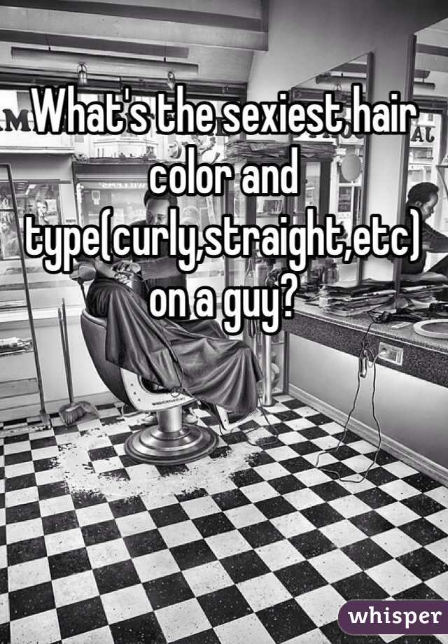 What's the sexiest hair color and type(curly,straight,etc) on a guy?
