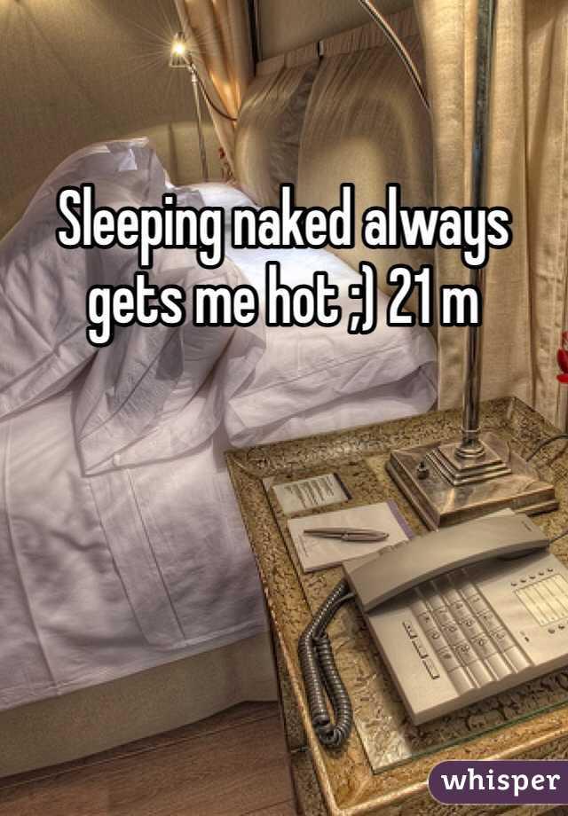 Sleeping naked always gets me hot ;) 21 m