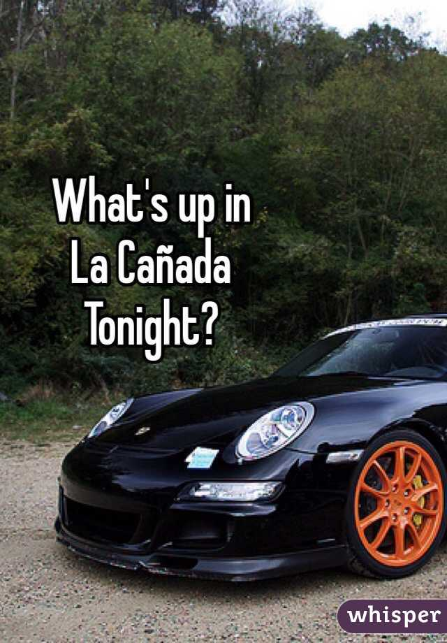 What's up in  La Cañada  Tonight?