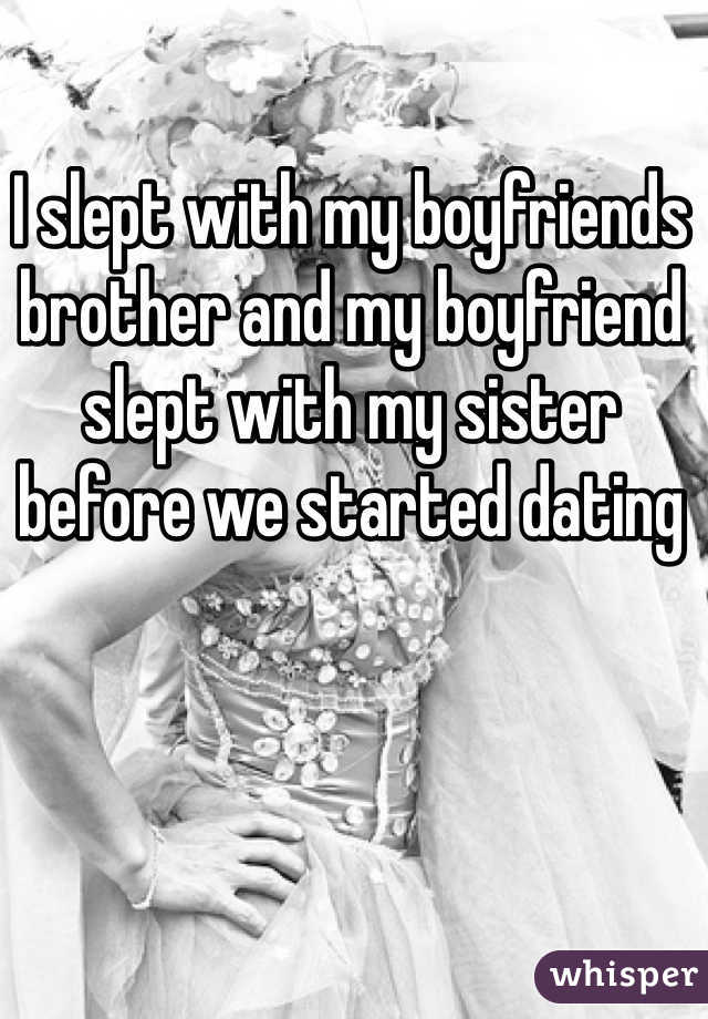 I slept with my boyfriends brother and my boyfriend slept with my sister before we started dating