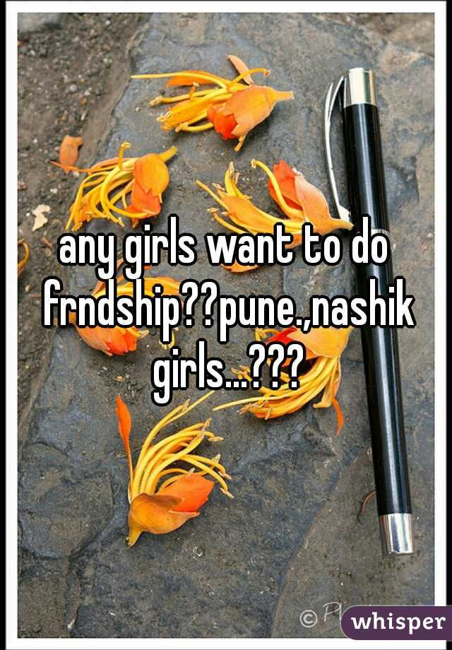 any girls want to do frndship??pune.,nashik girls...???