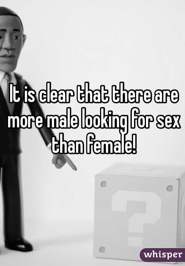 It is clear that there are more male looking for sex than female!
