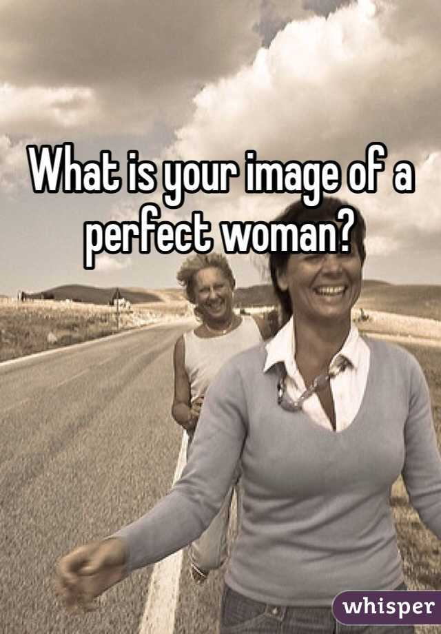 What is your image of a perfect woman?