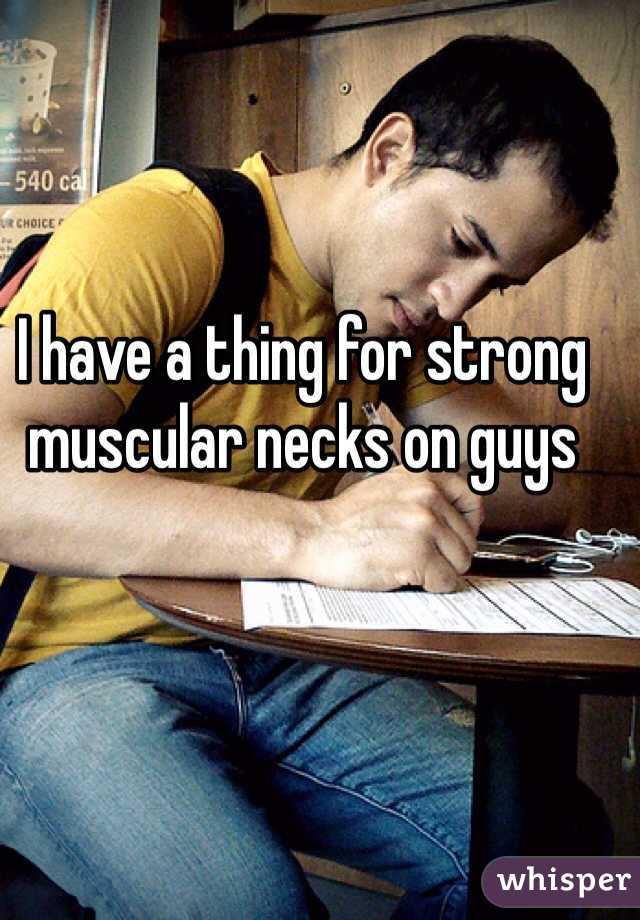 I have a thing for strong muscular necks on guys