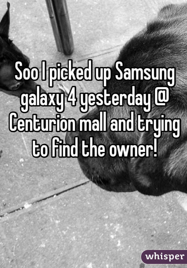 Soo I picked up Samsung galaxy 4 yesterday @ Centurion mall and trying to find the owner!