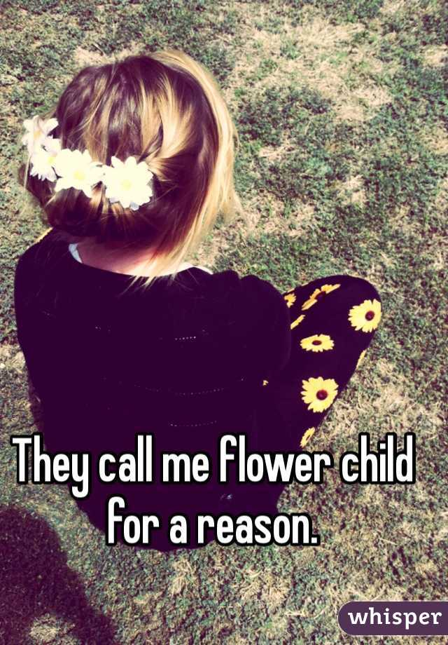 They call me flower child for a reason.