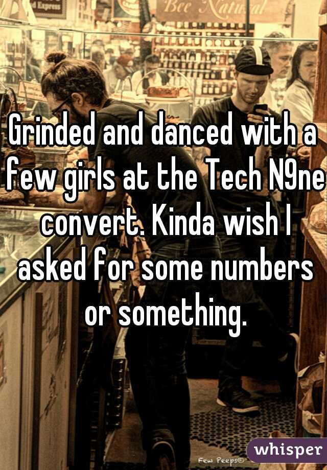 Grinded and danced with a few girls at the Tech N9ne convert. Kinda wish I asked for some numbers or something.