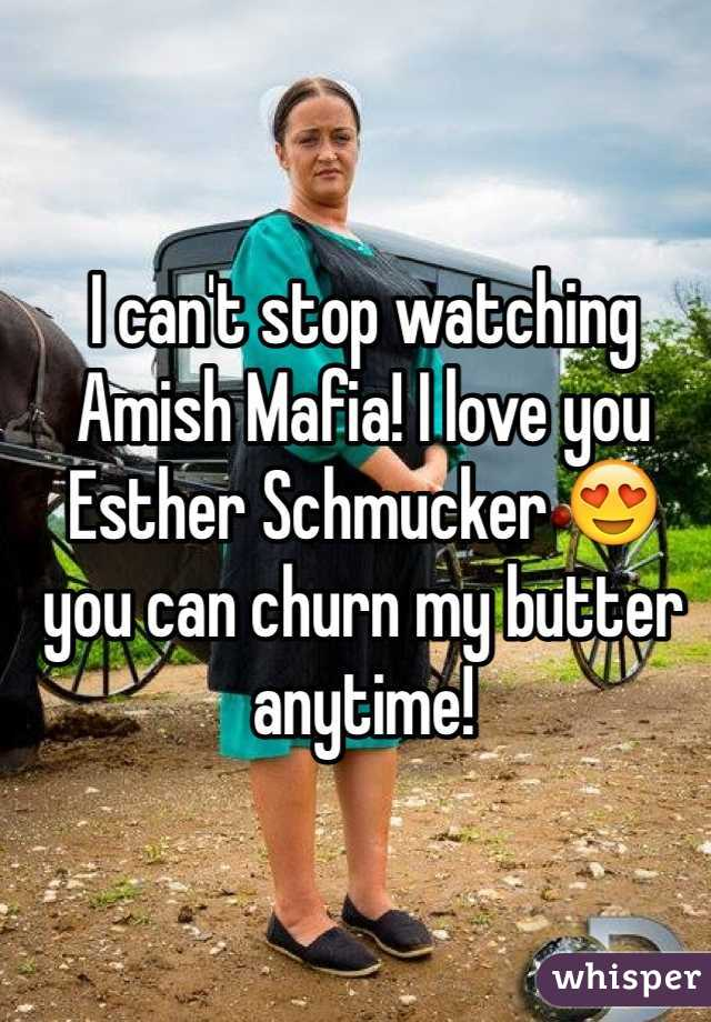 I can't stop watching Amish Mafia! I love you Esther Schmucker 😍 you can churn my butter anytime!