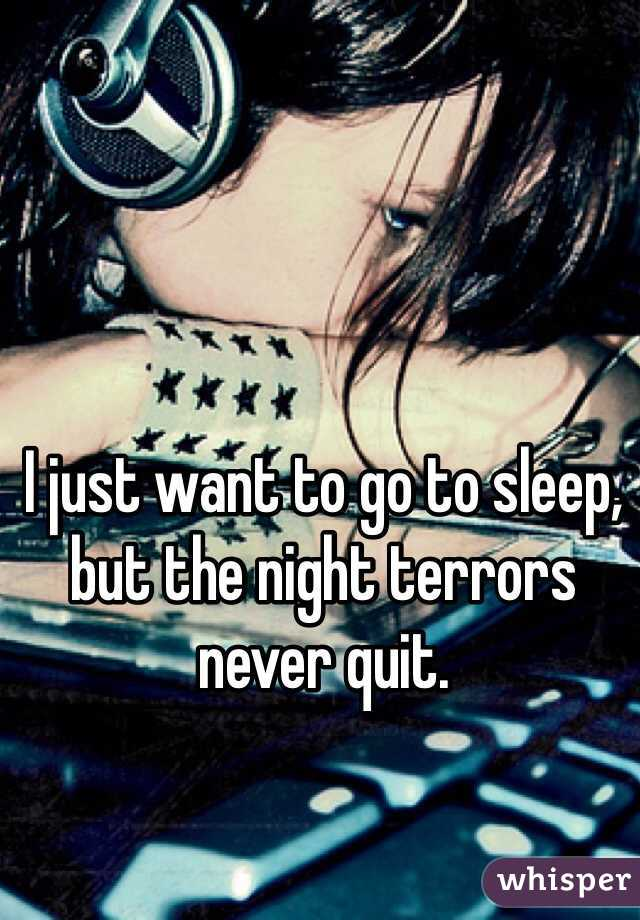 I just want to go to sleep, but the night terrors never quit.