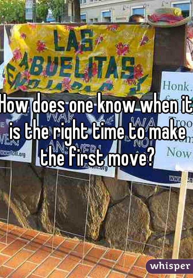 How does one know when it is the right time to make the first move?