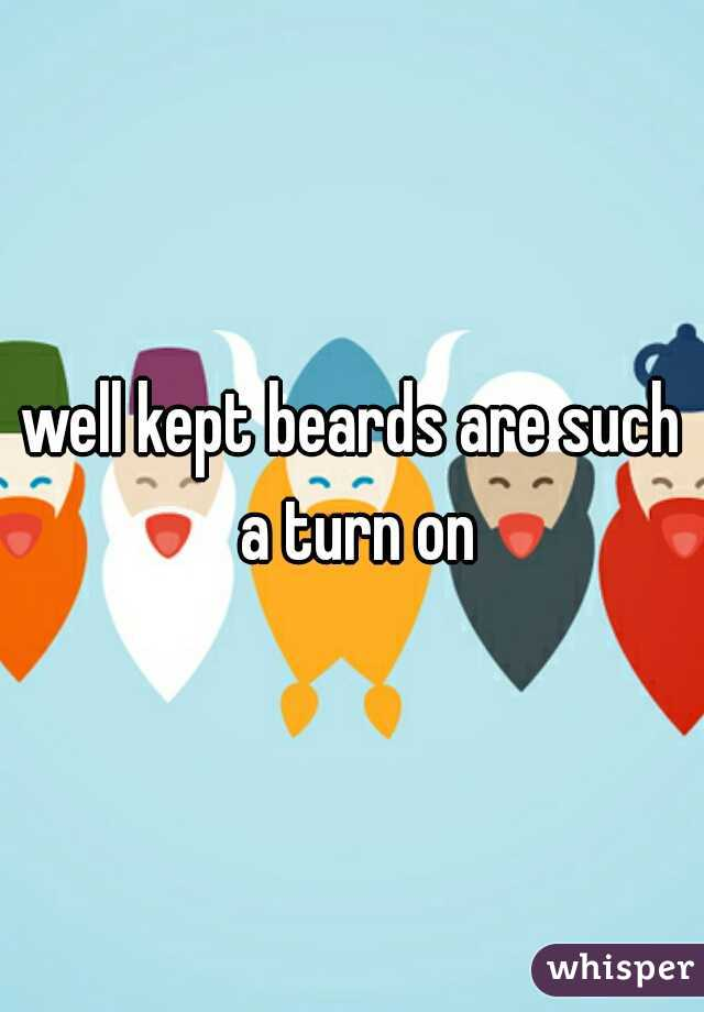 well kept beards are such a turn on