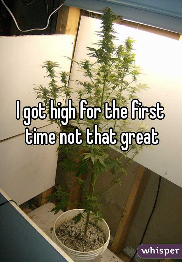 I got high for the first time not that great